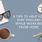 5 Tips to Help You Stay Focused While Working From Home